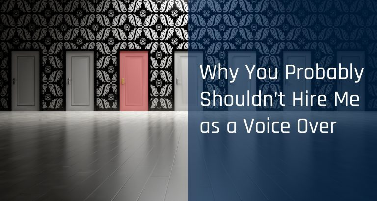 Why You Probably Shouldn't Hire Me As A Voice Over